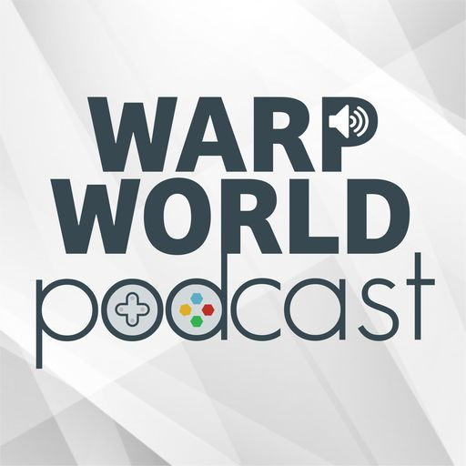 Episode 107: Is Here! Warp World podcast