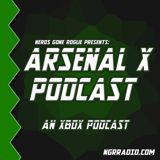 Episode 73: What Does Stadia Mean For XCloud? Arsenal X: NGR
