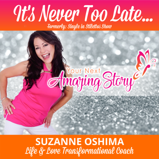 It's Never Too Late…To Reimagine Yourself! It's Never Too Late! podcast
