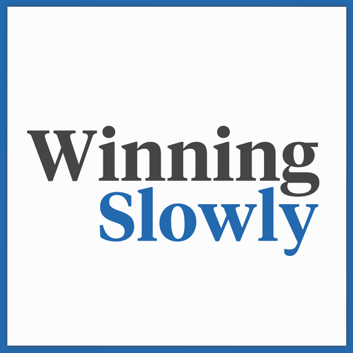 7 10: Winning Slowly podcast