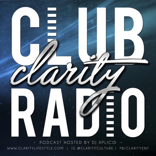 Club Clarity Radio // Ep  113 Club Clarity Radio - Xplicid Nation