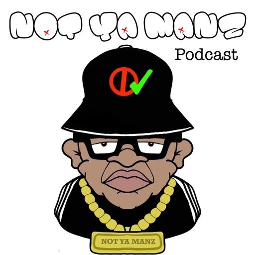 Episode 72 Not Ya Manz podcast