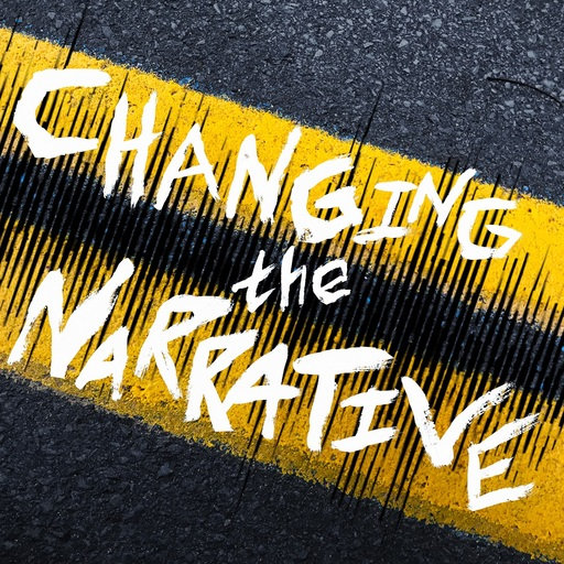 Changing It Up   071 Changing The Narrative podcast