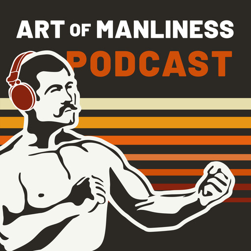 531: How To Best Harness Your Willpower The Art Of Manliness podcast