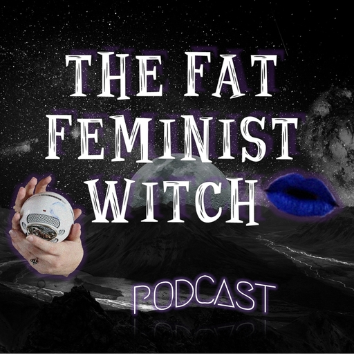 Episode 52 - Witch You Better WERK! The Fat Feminist Witch