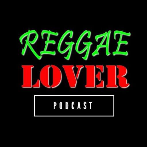 156 - How To Be A Selector Reggae Lover podcast