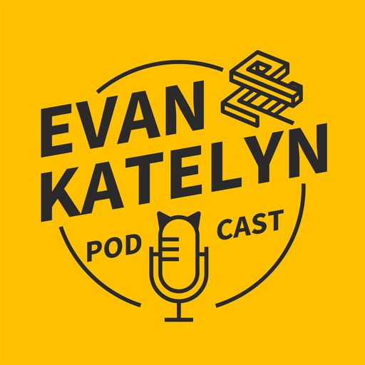 035 We Don't Understand YouTube Evan And Katelyn podcast