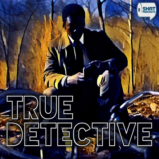 Ep 10: True Detective - 307 - The Final Country True