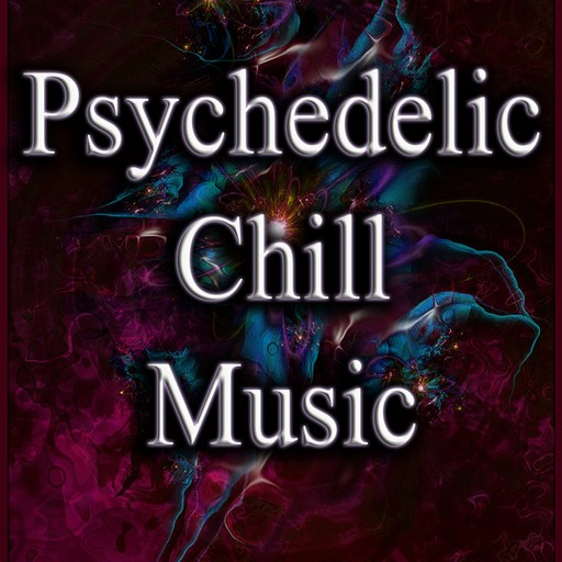 Psychedelic Chill Music Ep24 - Psychill - Psybient - Downtempo