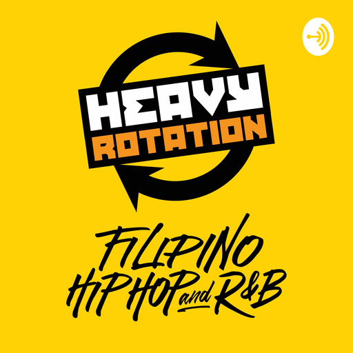 Heavy Rotation - Filipino Hip Hop And R&B: Episode 39 Heavy