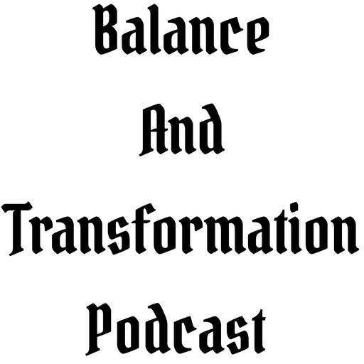 Episode #4 | Balance And Transformation Podcast | Spiritual